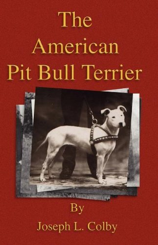 The American Pit Bull Terrier (History of Fighting Dogs Series) by Joseph L. L. Colby (2006-01-09) ()