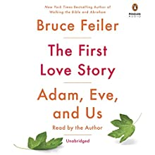 The First Love Story: Adam, Eve, and Us Audiobook by Bruce Feiler Narrated by Bruce Feiler