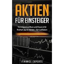 Aktien für Einsteiger: Vermögensaufbau und finanzielle Freiheit durch Aktien - Der Leitfaden (German Edition)
