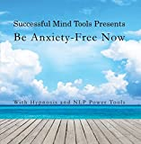 Be Anxiety Free! With Hypnosis and NLP Program