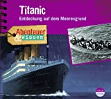 Abenteuer & Wissen: Titanic. Entdeckung auf dem Meeresgrund