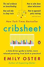 Cribsheet: A Data-Driven Guide to Better, More Relaxed Parenting, from Birth to Preschool (The ParentData Seri