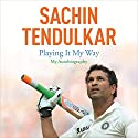 Playing It My Way: My Autobiography Audiobook by Sachin Tendulkar Narrated by Sartaj Garewal