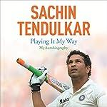 Playing It My Way: My Autobiography   Sachin Tendulkar