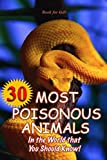 img - for Book for kids: 30 Most Poisonous Animals in the World that You Should Know!: Incredible Facts & Photos to the Some of the Most Venomous Animals on Earth (Deadliest Animals) book / textbook / text book