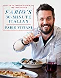Fabio's 30-Minute Italian: Over 100 Fabulous, Quick and Easy Recipes