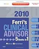 Ferri's Clinical Advisor 2010: 5 Books in 1, Expert Consult - Online and Print, 1e (FERRI TEXTBOOK) 1 Har/Psc Edition by Ferri MD FACP, Fred F. (2009) Hardcover