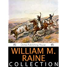 William MacLeod Raine Collection, 22 Works, Tangled Trails, A Texas Ranger, Yukon Trail, The Sheriff's Son, A Man Four-Square, Crooked Trails and Straight, Wyoming, The Fighting Edge, Mavericks MORE!