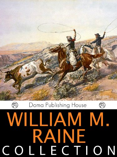 Foursquare House - William MacLeod Raine Collection, 22 Works, Tangled Trails, A Texas Ranger, Yukon Trail, The Sheriff's Son, A Man Four-Square, Crooked Trails and Straight, Wyoming, The Fighting Edge, Mavericks MORE!