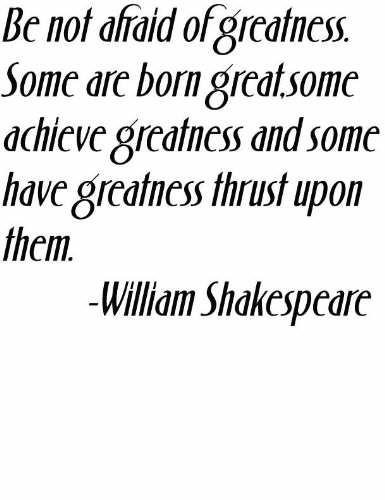 Be Not Afraid Of Greatness. Some Are Born Great, Some Achieve Greatness And Some Have Greatness Thrust Upon Them By Famous Playwright Literature Writer William Shakespeare - Color=Black - Size=12
