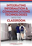 Integrating Information and Communications Technologies into the Classroom, Lawrence A. Tomei, 1599042584