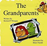 The Grandparents - an Illustrated Childrens Story about Dinosaurs, Bernard P Morgan and Bernard P. Morgan, 1904312837