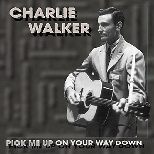 Pick Me Up On Your Way Down by Walker, Charlie