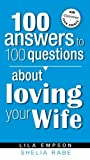 100 Answers to 100 Questions about Loving Your Wife, Lila Empson, 159979277X