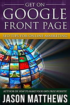 Get On Google Front Page: SEO Tips for Online Marketing by [Matthews, Jason]