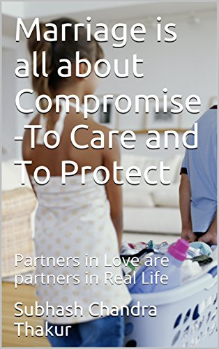 Marriage is all about Compromise -To Care and To Protect: Partners in Love are partners in Real Life