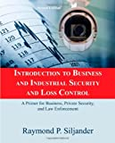 Introduction to Business and Industrial Security and Loss Control : A Primer for Business, Private Security, and Law Enforcement, Siljander, Raymond P., 0398077827