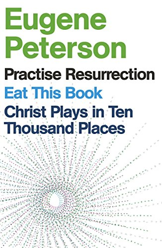 Eugene Peterson: Christ Plays in Ten Thousand Places, Eat This Book, Practise Resurrection (English Edition)