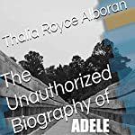 The Unauthorized Biography of Adele | Thalia Royce Alboran