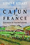 img - for A Cajun in France:Journeys to Assimilations: Travel with Pierre on his most unlikely voyages where he encounters the challenges of poverty, ... distinct cultures Cajun, American and French. book / textbook / text book