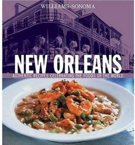 Williams-Sonoma Foods of the World: New Orleans: Authentic Recipes Celebrating the Foods of the World by Constance Snow