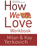 How We Love Workbook: The Key to a Deeper Connection in Marriage by Kay Yerkovich (10-Oct-2006) Paperback