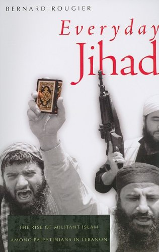 Everyday Jihad: The Rise of Militant Islam among Palestinians in Lebanon