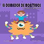 El domador de monstruos [The Monster's Tamer] | Ana María Machado