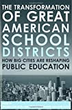 img - for The Transformation of Great American School Districts: How Big Cities Are Reshaping Public Education book / textbook / text book