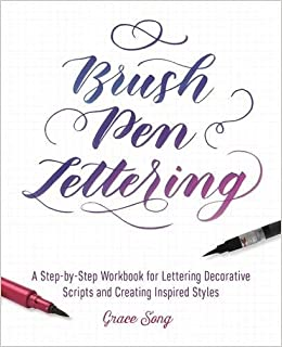 Brush Pen Lettering A Step By Workbook For Learning Decorative Scripts And Creating Inspired Styles Grace Song 9781612436838 Amazon Books