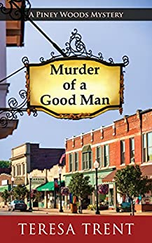 Murder of a Good Man (A Piney Woods Mystery Book 1) by [Trent, Teresa]