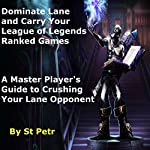 Dominate Lane and Carry Your League of Legends Ranked Games: A Master Player's Guide to Crushing Your Lane Opponent |  St Petr