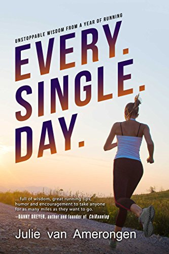 Every  Single  Day   Unstoppable Wisdom From A Year Of Running