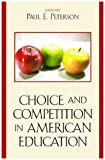 Choice and Competition in American Education, Paul E. Peterson, 0742545814