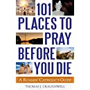 101 Places to Pray Before You Die: A Roamin' Catholic's Guide