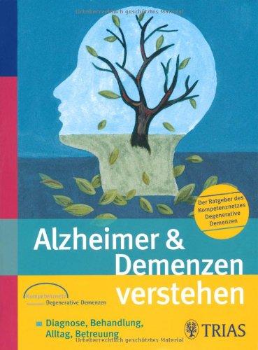 Alzheimer & Demenzen verstehen. Der Ratgeber des Kompetenznetzes Demenzen: Diagnose, Behandlung, Alltag, Betreuung