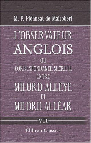 Download L'observateur anglois, ou Correspondance secrete entre Milord Alléye et Milord Alléar: Tome 7 (French Edition) ebook