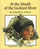 At the Mouth of the Luckiest River, Arnold A. Griese, 1563975637