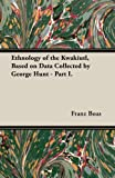 Ethnology of the Kwakiutl, Based on Data Collected by George Hunt - Part I., Franz Boas, 1473301998