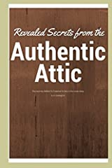 Revealed Secrets From The Authentic Attic: the journey within to freedom is only a staircase away Paperback