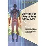 Descodificacion biológica de las enfermedades / Biological Decoding of Diseases: Enciclopedia De Las Corresondencias Entre Sintomas, Significados Y Sentimientos