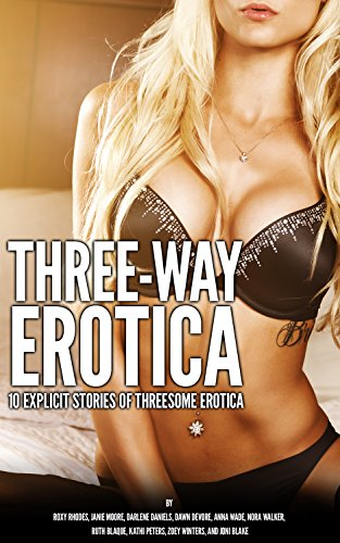 Three-Way Erotica: 10 Explicit Stories of Threesome Erotica