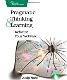 Pragmatic Thinking and Learning, Andy Hunt and Andrew Hunt, 1934356050