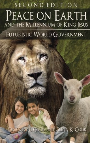 Peace On Earth and the Millennium of King Jesus - Second Edition: Futuristic World Government