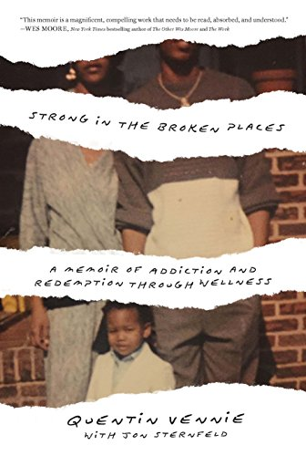 Strong in the Broken Places: A Memoir of Addiction and Redemption Through Wellness by Quentin Vennie, Jon Sternfeld