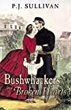 Bushwhackers and Broken Hearts, P. J. Sullivan, 0741458829