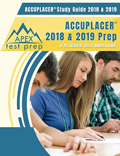 ACCUPLACER Study Guide 2018 & 2019: ACCUPLACER 2018 & 2019 Prep & Practice Test Questions