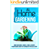 At Home Gardening: Grow Your Herbs , Veggies , As Well As Fruits Grown Indoors Using The Techniques In This Collection!