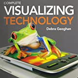 Visualizing Technology, Complete with Bound-In Student CD Plus IT Simulations CD, Geoghan, Debra, 0133130150