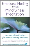 Emotional Healing Through Mindfulness Meditation, Barbara Miller Fishman and Barbara Fishman, 0892819987